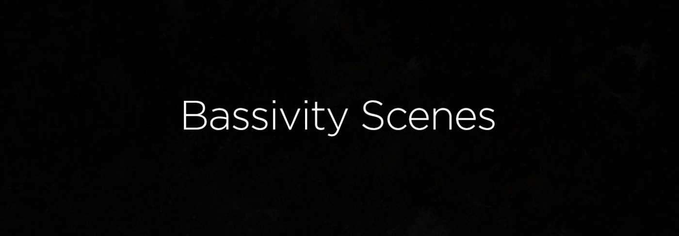 bassivity scenes